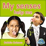 Kalman, Bobbie: My Senses Help Me (My World)
