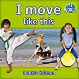 Kalman, Bobbie: I Move Like This (My World)