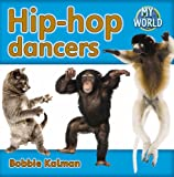 Kalman, Bobbie: Hip-Hop Dancers (Bobbie Kalman's Leveled Readers: My World: E)