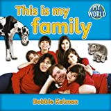 Kalman, Bobbie: This Is My Family (Bobbie Kalman's Leveled Readers: My World: E)
