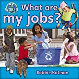 Kalman, Bobbie: What Are My Jobs? (Bobbie Kalman's Leveled Readers: My World: E)