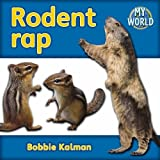 Kalman, Bobbie: Rodent Rap (Bobbie Kalman's Leveled Readers: My World: F)