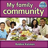 Kalman, Bobbie: My Family Community (Bobbie Kalman's Leveled Readers: My World: G)
