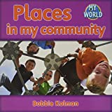 Kalman, Bobbie: Places in My Community (Bobbie Kalman's Leveled Readers: My World: G)