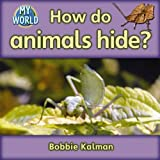 Kalman, Bobbie: How Do Animals Hide? (Bobbie Kalman's Leveled Readers: My World: H)