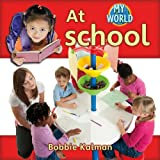 Kalman, Bobbie: At School (My World, Level a)