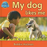 Kalman, Bobbie: My Dog Likes Me (My World, Level B)