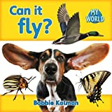 Kalman, Bobbie: Can It Fly? (Bobbie Kalman's Leveled Readers: My World: C)