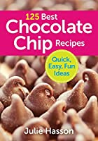 125 Best Chocolate Chip Recipes by Julie…