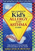 The Complete Kid's Allergy and Asthma Guide:…