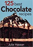 Hasson, Julie: 125 Best Chocolate Recipes