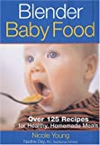Young, Nicole: Blender Baby Food: Over 125 Recipes For Healthy Homemade Meals