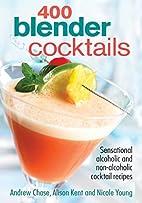 400 Blender Cocktails: Sensational Alcoholic…