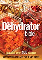 The Dehydrator Bible: Includes over 400…