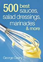 500 Best Sauces, Salad Dressings, Marinades…