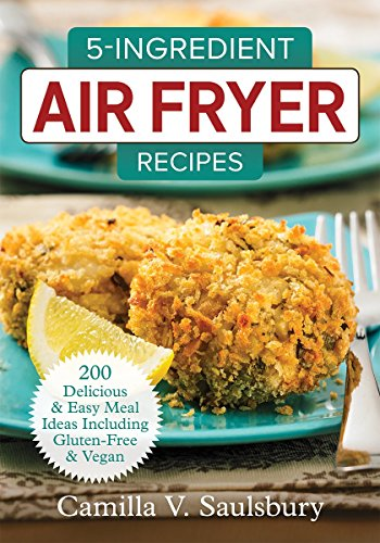 5-ingredient-air-fryer-recipes-200-delicious-and-easy-meal-ideas-including-gluten-free-and-vegan