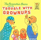 Berenstain, Stan: The Berenstain Bears and the Trouble with Grownups (Berenstain Bears First Time Books (Prebound))
