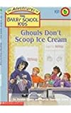 Dadey, Debbie: Ghouls Don't Scoop Ice Cream (The Adventures of the Bailey School Kids, #31)