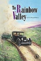 To rainbow valley by Irene Bennett Brown