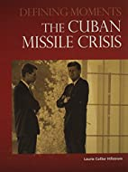 The Cuban Missile Crisis by Laurie Collier…