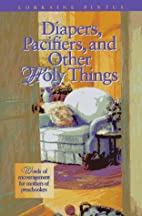 Diapers, Pacifiers, and Other Holy Things by…