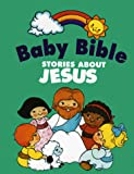 Currie, Robin: Baby Bible Stories About Jesus