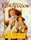 Sproul, R. C.: The King Without a Shadow