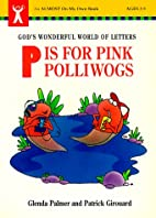 P Is for Pink Polliwogs: God's Wonderful…