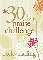 The 30-Day Praise Challenge by Becky Harling