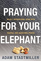 Praying for Your Elephant: Boldly…