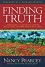 Finding Truth: 5 Principles for Unmasking Atheism, Secularism, and Other God Substitutes - Nancy Pearcey