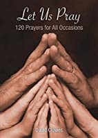 Let Us Pray: 120 Prayers for All Occasions…