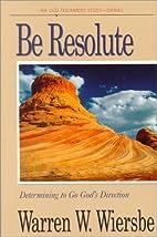 Be Resolute (Daniel): Determining to Go…