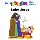 Baby Jesus (The Toddlers Bible Library) by…