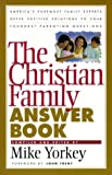 Yorkey, Mike: The Christian Family Answer Book
