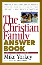 The Christian Family Answer Book by Mike…