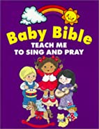 Baby Bible: Teach Me to Pray and Sing by…