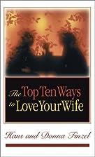 Top Ten Ways to Love Your Wife by Hans…