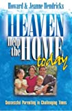 Hendricks, Howard G.: Heaven Help the Home Today: Successful Parenting in Challenging Times