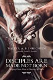Henrichsen, Walter A.: Disciples Are Made Not Born: Helping Others Grow to Maturity in Christ