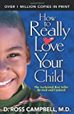 Campbell, Ross: How to Really Love Your Child