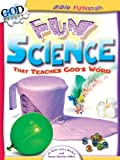 Becker, Mary Grace: Fun Science: That Teaches God's Word