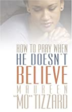 How to Pray When He Doesn't Believe by Mo…