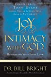 Bill Bright: The Joy of Intimacy with God: Rekindling Your First Love (The Joy of Knowing God, Book 4)