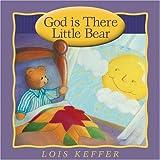 Keffer, Lois: God Is There Little Bear
