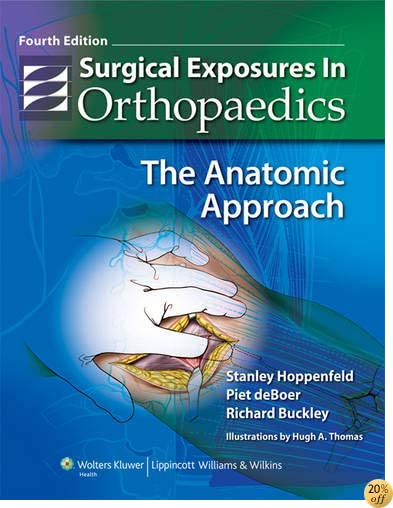 Surgical Exposures in Orthopaedics: The Anatomic Approach (Hoppenfeld, Surgical Exposures in Orthopaedics)