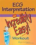 Springhouse: ECG Interpretation: An Incredibly Easy! Workout (Incredibly Easy! Series®)