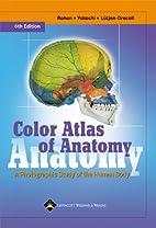 Color Atlas of Anatomy by Johannes W. Rohen