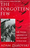 Zamoyski, Adam: The Forgotten Few: The Polish Air Force in the Second World War