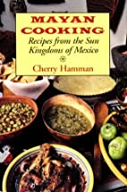Mayan Cooking: Recipes from the Sun Kingdoms…